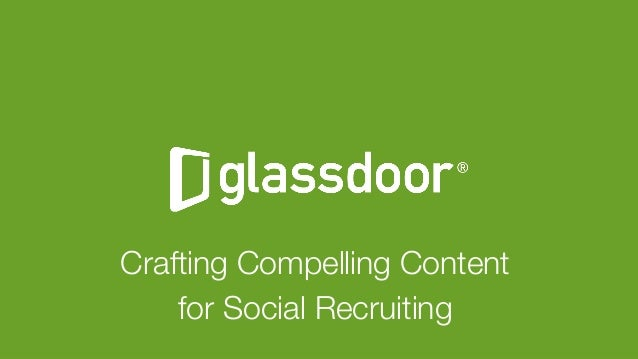 Glassdoor, Inc. 2008-2016#GDCHAT Crafting Compelling Content  for Social Recruiting ""