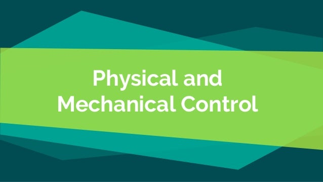 Physical and Mechanical Control