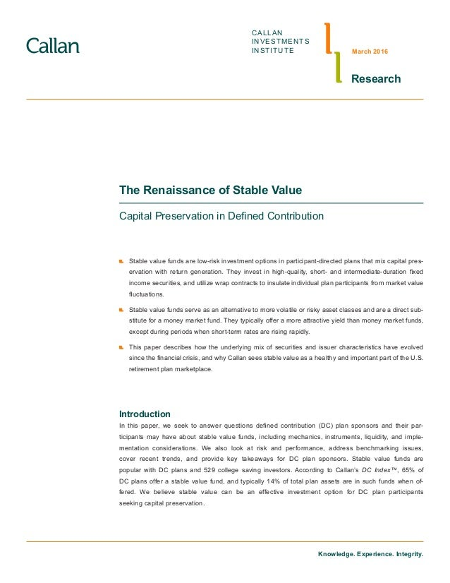 Knowledge. Experience. Integrity. CALLAN INVESTMENTS INSTITUTE Research March 2016 The Renaissance of Stable Value Capital...