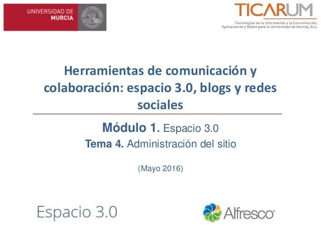 Herramientas de comunicación y colaboración: espacio 3.0, blogs y redes sociales Módulo 1. Espacio 3.0 Tema 4. Administrac...