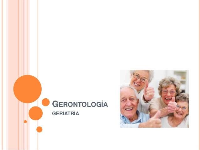 GERONTOLOGÍA GERIATRIA