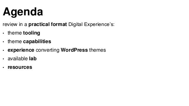 Agenda review in a practical format Digital Experience's: • theme tooling • theme capabilities • experience converting Wor...