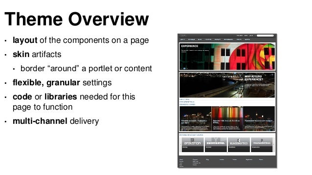 """Theme Overview • layout of the components on a page • skin artifacts • border """"around"""" a portlet or content • flexible, gr..."""