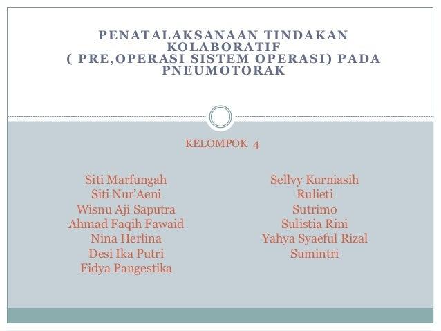 PENATALAKSANAAN TINDAKAN KOLABORATIF ( PRE,OPERASI SISTEM OPERASI) PADA PNEUMOTORAK Siti Marfungah Siti Nur'Aeni Wisnu Aji...