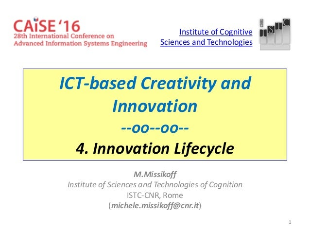 1 ICT-based Creativity and Innovation --oo--oo-- 4. Innovation Lifecycle M.Missikoff Institute of Sciences and Technologie...