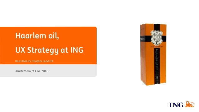 Haarlem oil, UX Strategy at ING Kees Moens, Chapter Lead UX Amsterdam, 9 June 2016