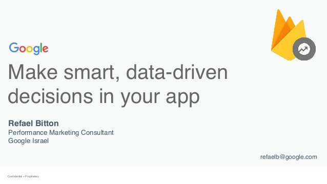 Confidential + ProprietaryConfidential + Proprietary Make smart, data-driven decisions in your app  Refael Bitton Performa...