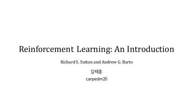 ReinforcementLearning:AnIntroduction RichardS.SuttonandAndrewG.Barto 김태훈 carpedm20