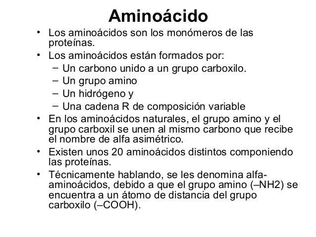 Aminoácido • Los aminoácidos son los monómeros de las proteínas. • Los aminoácidos están formados por: – Un carbono unido ...