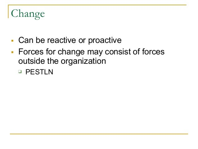 advantages of reactive change Posture and culture aligned as a first step on the way to changing the world   posture: proactive-reactive – pre-positioning resources to respond quickly  is an  organization's only truly sustainable competitive advantage.