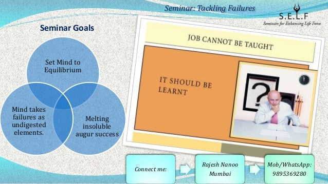 Seminar Goals Set Mind to Equilibrium Melting insoluble augur success Mind takes failures as undigested elements. Seminar:...