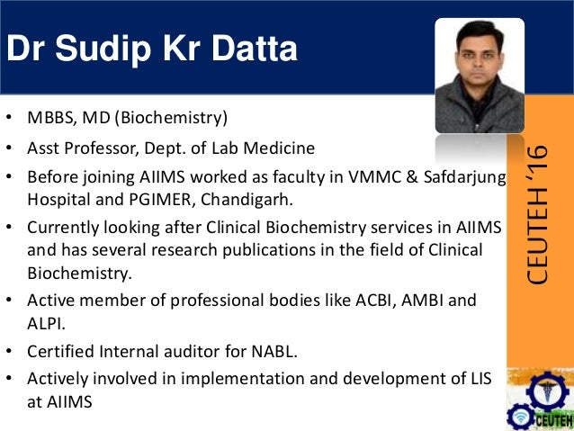 CEUTEH'16 Dr Sudip Kr Datta • MBBS, MD (Biochemistry) • Asst Professor, Dept. of Lab Medicine • Before joining AIIMS worke...