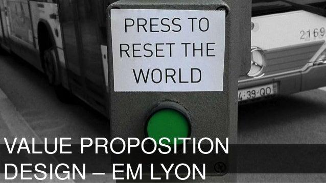 VALUE PROPOSITION DESIGN – EM LYON