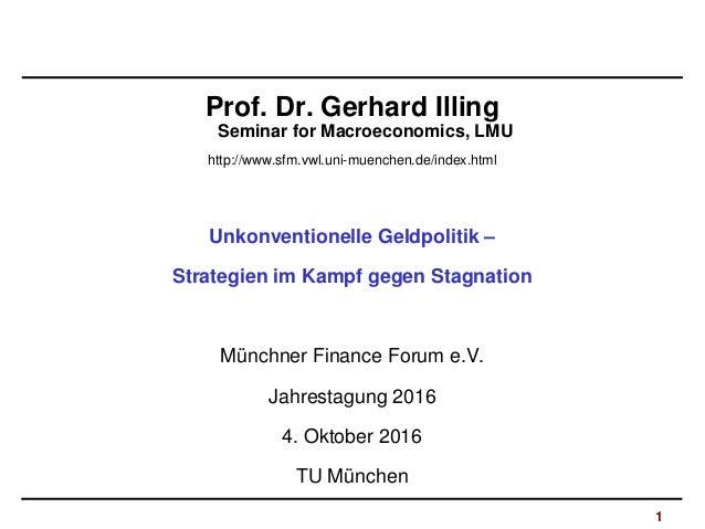 1 Prof. Dr. Gerhard Illing Seminar for Macroeconomics, LMU http://www.sfm.vwl.uni-muenchen.de/index.html Unkonventionelle ...