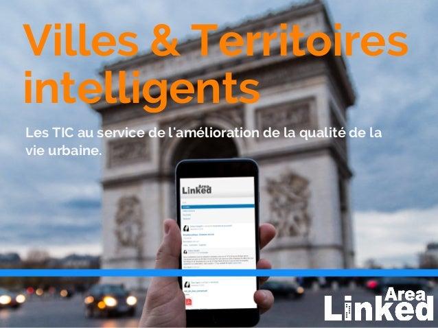 Villes & Territoires intelligents Les TIC au service de l'amélioration de la qualité de la vie urbaine.