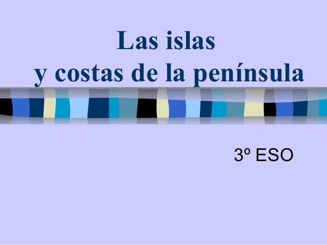 Las islas y costas de la península 3º ESO