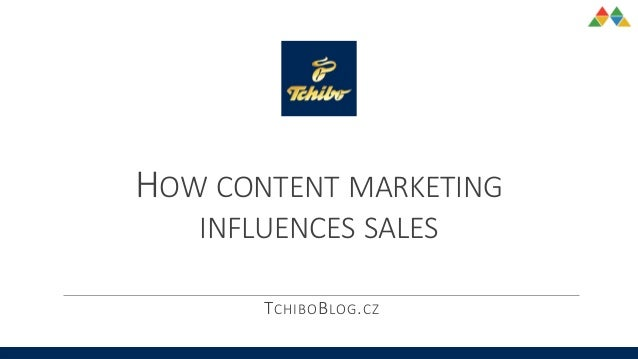 HOW CONTENT MARKETING INFLUENCES SALES TCHIBOBLOG.CZ