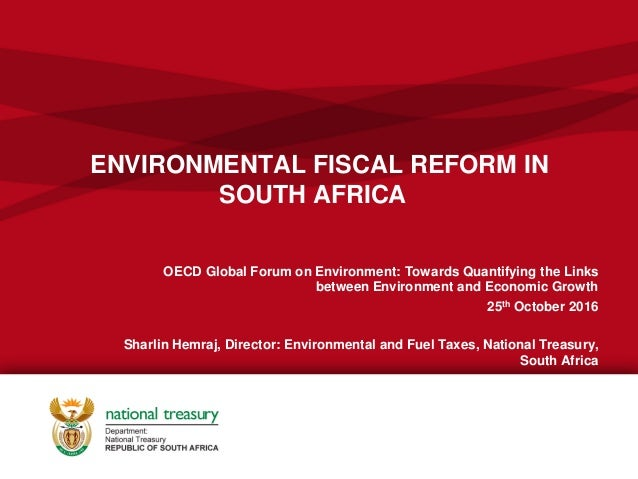 ENVIRONMENTAL FISCAL REFORM IN SOUTH AFRICA OECD Global Forum on Environment: Towards Quantifying the Links between Enviro...