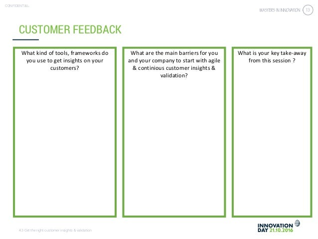4.3 Get the right customer insights & validation CONFIDENTIAL 13 CUSTOMER FEEDBACK What kind of tools, frameworks do you u...