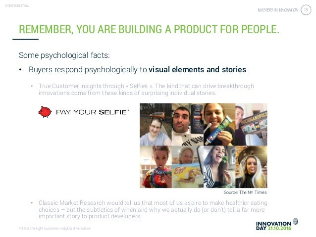 4.3 Get the right customer insights & validation CONFIDENTIAL 18 REMEMBER, YOU ARE BUILDING A PRODUCT FOR PEOPLE. Some psy...