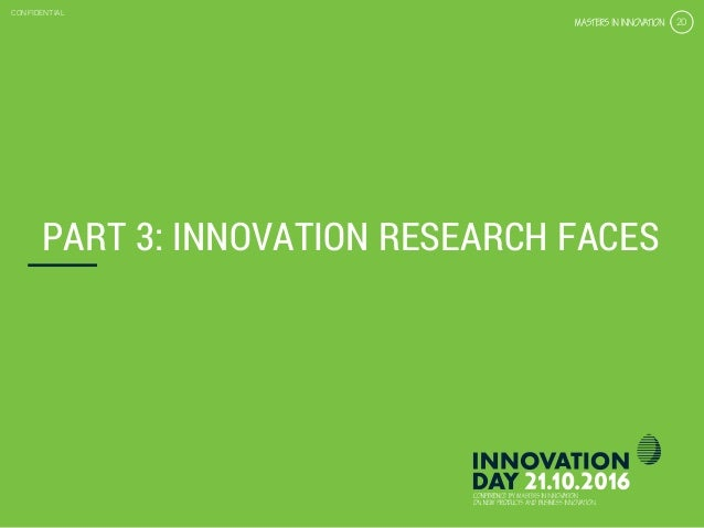 4.3 Get the right customer insights & validation CONFIDENTIAL 20 CONFIDENTIAL 20 PART 3: INNOVATION RESEARCH FACES