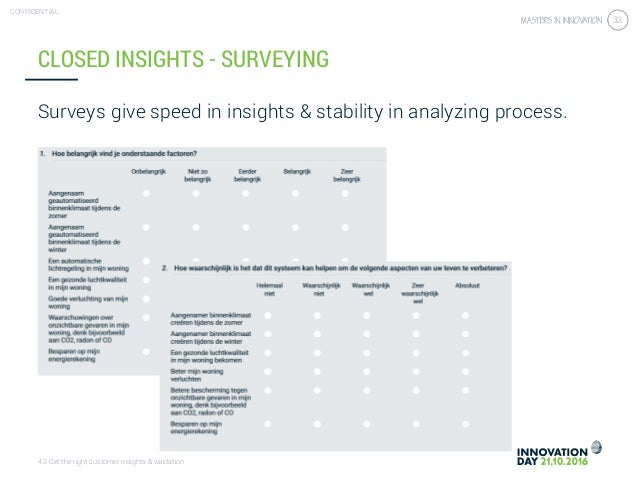4.3 Get the right customer insights & validation CONFIDENTIAL 33 Surveys give speed in insights & stability in analyzing p...