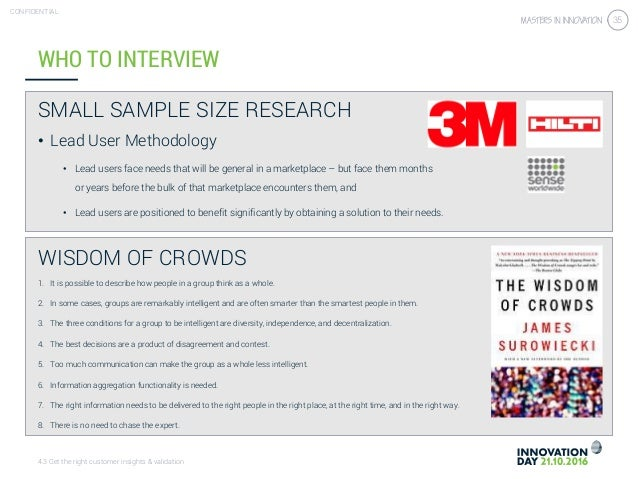 4.3 Get the right customer insights & validation CONFIDENTIAL 35 SMALL SAMPLE SIZE RESEARCH • Lead User Methodology • Lead...