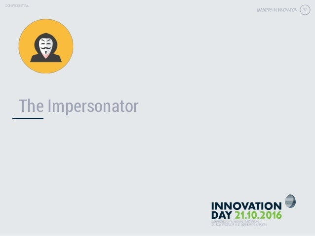 4.3 Get the right customer insights & validation CONFIDENTIAL 37 CONFIDENTIAL 37 The Impersonator