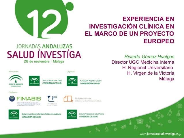 www.jornadasaludinvestiga.es EXPERIENCIA EN INVESTIGACIÓN CLÍNICA EN EL MARCO DE UN PROYECTO EUROPEO Ricardo Gómez Huelgas...