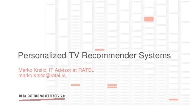 Marko Krstić, IT Advisor at RATEL marko.krstic@ratel.rs Personalized TV Recommender Systems
