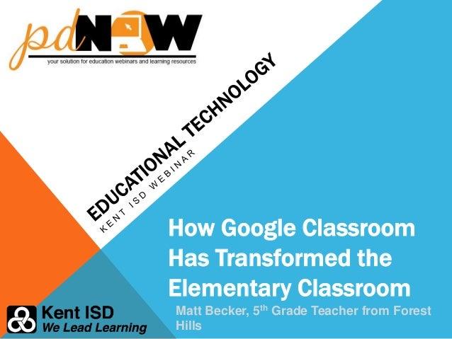How Google Classroom Has Transformed the Elementary Classroom Matt Becker, 5th Grade Teacher from Forest Hills