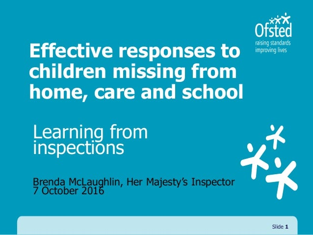 Effective responses to children missing from home, care and school Learning from inspections Brenda McLaughlin, Her Majest...