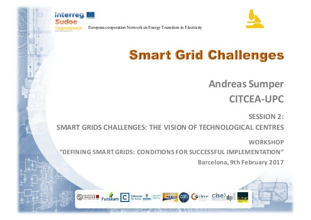 European cooperation Network on Energy Transition in Electricity Andreas	Sumper CITCEA-UPC SESSION	2: SMART	GRIDS	CHALLENG...