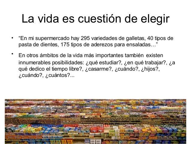 """La vida es cuestión de elegir • """"En mi supermercado hay 295 variedades de galletas, 40 tipos de pasta de dientes, 175 tipo..."""