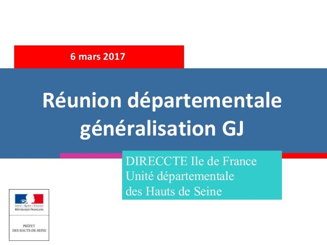 6 mars 2017 Réunion départementale généralisation GJ DIRECCTE Ile de France Unité départementale des Hauts de Seine