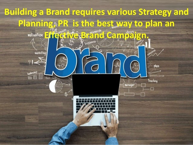 Building a Brand requires various Strategy and Planning, PR is the best way to plan an Effective Brand Campaign.