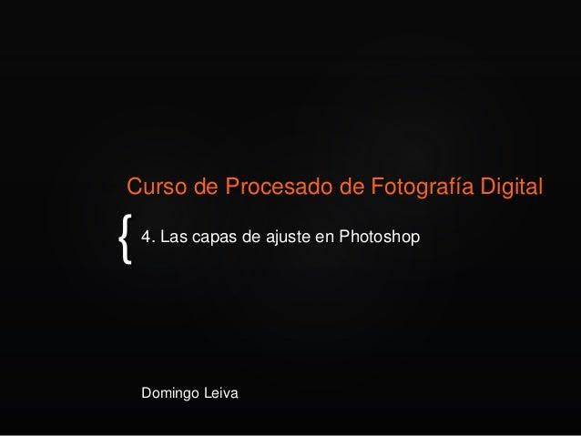 { Curso de Procesado de Fotografía Digital 4. Las capas de ajuste en Photoshop Domingo Leiva