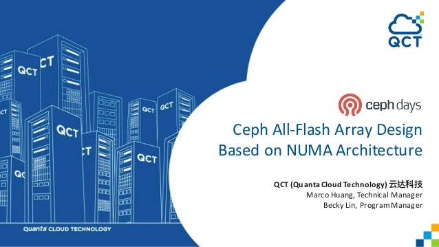 Ceph All-Flash Array Design Based on NUMA Architecture QCT (QuantaCloud Technology) Marco Huang, Technical Manager Becky L...