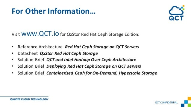 Visit www.QCT.io for QxStor Red Hat Ceph Storage Edition: • Reference Architecture Red Hat Ceph Storage on QCT Servers • D...