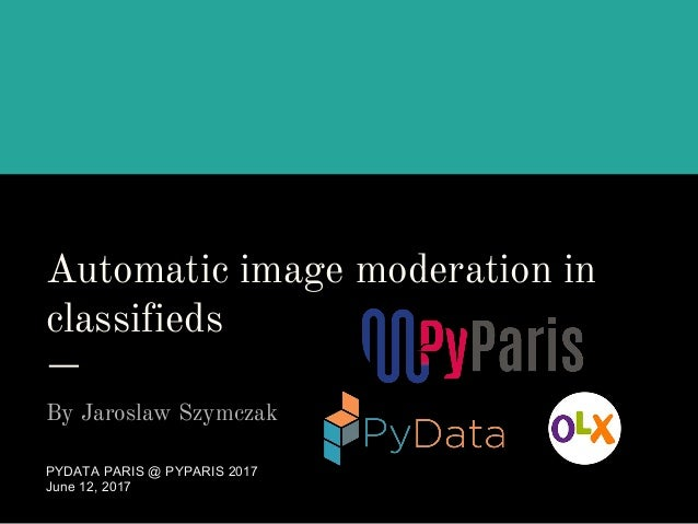 Automatic image moderation in classifieds By Jaroslaw Szymczak PYDATA PARIS @ PYPARIS 2017 June 12, 2017