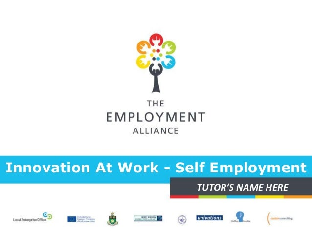 Innovation At Work - Self Employment TUTOR'S NAME HERE