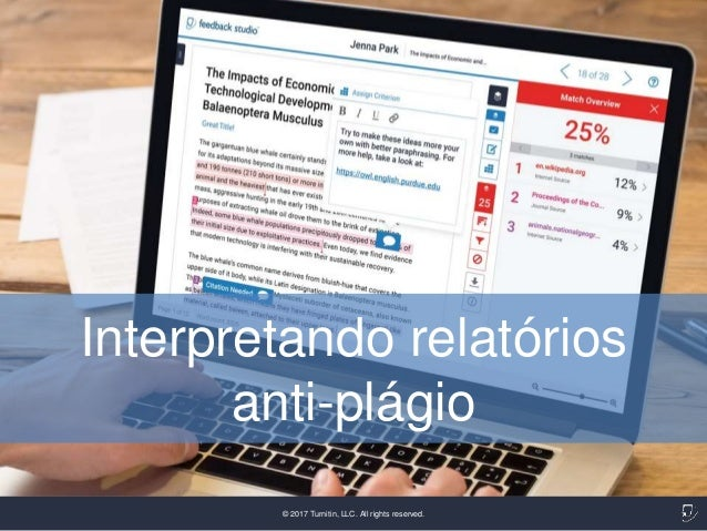© 2017 Turnitin, LLC. All rights reserved. Interpretando relatórios anti-plágio