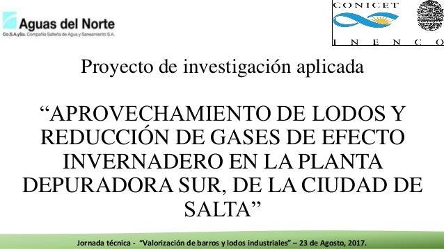 """Jornada técnica - """"Valorización de barros y lodos industriales"""" – 23 de Agosto, 2017. Proyecto de investigación aplicada """"..."""
