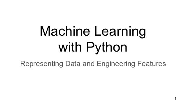 Machine Learning with Python Representing Data and Engineering Features 1