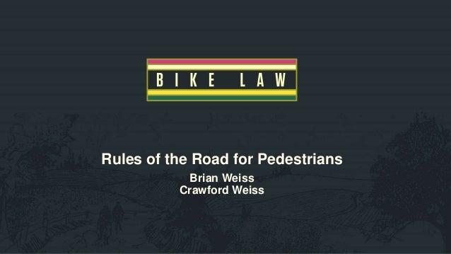 Rules of the Road for Pedestrians Brian Weiss Crawford Weiss