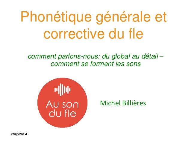 Phonétique générale et corrective du fle comment parlons-nous: du global au détail – comment se forment les sons Michel Bi...