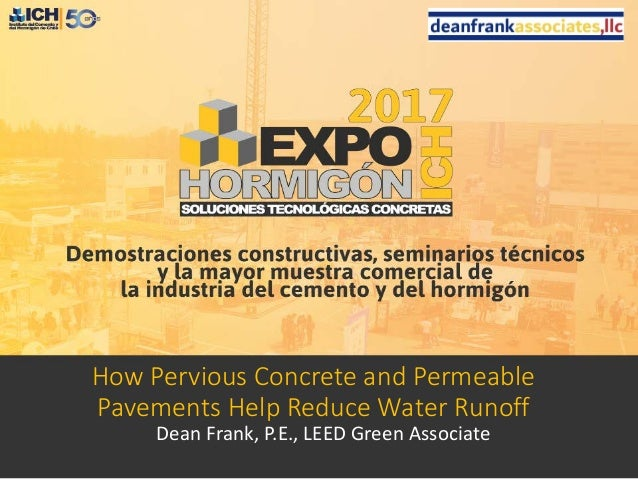 How Pervious Concrete and Permeable Pavements Help Reduce Water Runoff Dean Frank, P.E., LEED Green Associate