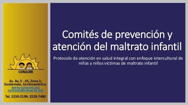 Comités de prevención y atención del maltrato infantil Protocolo de atención en salud integral con enfoque intercultural d...