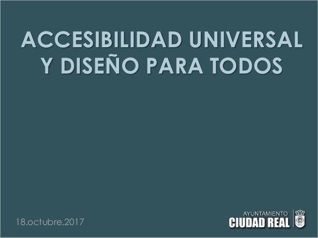 ACCESIBILIDAD UNIVERSAL Y DISEÑO PARA TODOS 18.octubre.2017