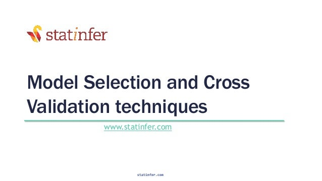 Model Selection and Cross Validation techniques www.statinfer.com 1 statinfer.com